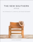The New Southern Style : The Inspiring Interiors of a Creative Movement - Book