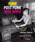 Punk, Post Punk, New Wave : Onstage, Backstage, In Your Face, 1978-1991 - Book