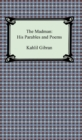 The Madman: His Parables and Poems - eBook