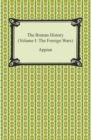 The Roman History (Volume I: The Foreign Wars) - eBook