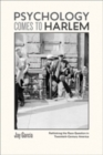 Psychology Comes to Harlem : Rethinking the Race Question in Twentieth-Century America - Book