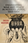 Engineering War and Peace in Modern Japan, 1868-1964 - Book