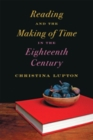 Reading and the Making of Time in the Eighteenth Century - Book
