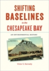Shifting Baselines in the Chesapeake Bay : An Environmental History - Book