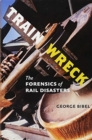 Train Wreck : The Forensics of Rail Disasters - Book