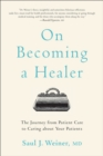 On Becoming a Healer : The Journey from Patient Care to Caring about Your Patients - Book