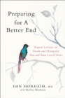 Preparing for a Better End : Expert Lessons on Death and Dying for You and Your Loved Ones - Book