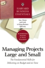 Harvard Business Essentials Managing Projects Large and Small : The Fundamental Skills for Delivering on Budget and on Time - eBook