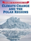 Exploring the Polar Regions Today: Climate Change and the Polar Regions - Book
