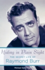 Hiding in Plain Sight : The Secret Life of Raymond Burr - Book