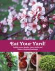 Eat Your Yard : Edible Trees, Shrubs, Vines, Herbs, and Flowers For Your Landscape - eBook