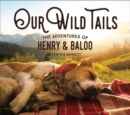 Our Wild Tails : The Adventures of Henry and Baloo - Book