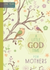 A Little God Time for Mothers : One Year Devotional - Book