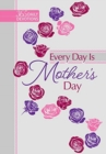 365 Daily Devotions: Every Day is Mother's Day - Book