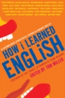 How I Learned English : 55 Accomplished Latinos Recall Lessons in Language and Life - Book