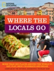 Where the Locals Go : More Than 300 Places Around the World to Eat, Play, Shop, Celebrate, and Relax - Book