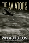 The Aviators : Eddie Rickenbacker, Jimmy Doolittle, Charles Lindbergh, and the Epic Age of Flight - Book