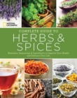 National Geographic Complete Guide to Herbs and Spices : Remedies, Seasonings, and Ingredients to Improve Your Health and Enhance Your Life - Book