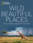 Wild, Beautiful Places : 50 Picture-Perfect Travel Destinations Around the Globe - Book