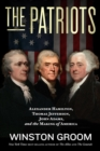 The Patriots : Alexander Hamilton, Thomas Jefferson, John Adams, and the Making of America - Book