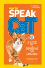 How to Speak Cat : A Guide to Decoding Cat Language - Book