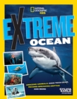 Extreme Ocean : Amazing Animals, High-Tech Gear, Record-Breaking Depths, and More - Book