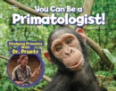 You Can Be a Primatologist : Exploring Monkeys and Apes with Dr. Jill Pruetz - Book