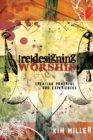 Redesigning Worship : Creating Powerful God Experiences - Book