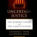 Uncertain Justice : The Roberts Court and the Constitution - eAudiobook