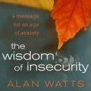 The Wisdom of Insecurity : A Message for an Age of Anxiety - eAudiobook
