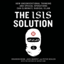 The ISIS Solution : How Unconventional Thinking and Special Operations Can Eliminate Radical Islam - eAudiobook