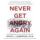 Never Get Angry Again : The Foolproof Way to Stay Calm and in Control in Any Conversation or Situation - eAudiobook