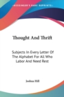 Thought And Thrift: Subjects In Every Letter Of The Alphabet For All Who Labor And Need Rest - Book