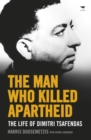 The Man Who Killed Apartheid : The Life of Dimitri Tsafendas - Book