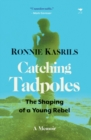 Catching Tadpoles : The Shaping of a Young Rebel - Book