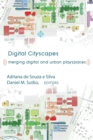 Digital Cityscapes : Merging Digital and Urban Playspaces - Book