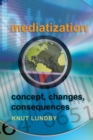 Mediatization : Concept, Changes, Consequences - Book
