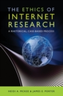 The Ethics of Internet Research : A Rhetorical, Case-Based Process - Book