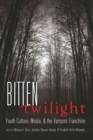 Bitten by Twilight : Youth Culture, Media, and the Vampire Franchise - Book