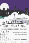 Black Megachurch Culture : Models for Education and Empowerment - Book