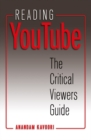 Reading YouTube : The Critical Viewers Guide - Book