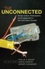 The Unconnected : Social Justice, Participation, and Engagement in the Information Society - Book