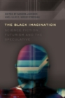 The Black Imagination : Science Fiction, Futurism and the Speculative - Book
