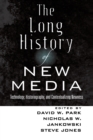 The Long History of New Media : Technology, Historiography, and Contextualizing Newness - Book