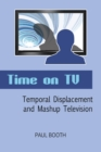 Time on TV : Temporal Displacement and Mashup Television - Book