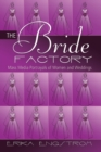 The Bride Factory : Mass Media Portrayals of Women and Weddings - Book