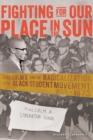 Fighting for Our Place in the Sun : Malcolm X and the Radicalization of the Black Student Movement 1960-1973 - Book