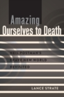 Amazing Ourselves to Death : Neil Postman's Brave New World Revisited - Book