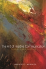 The Art of Positive Communication : Theory and Practice - Book