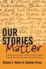 Our Stories Matter : Liberating the Voices of Marginalized Students Through Scholarly Personal Narrative Writing - Book